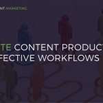 Automate Content Production With Effective Workflows