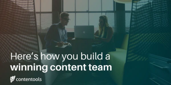 Here's how you build a winning content team