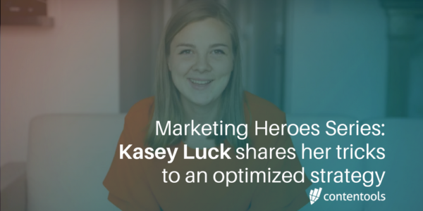 Marketing Heroes Series: Kasey Luck shares her tricks to an optimized content marketing strategy