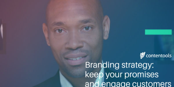Branding strategy: keep your promises and engage customers