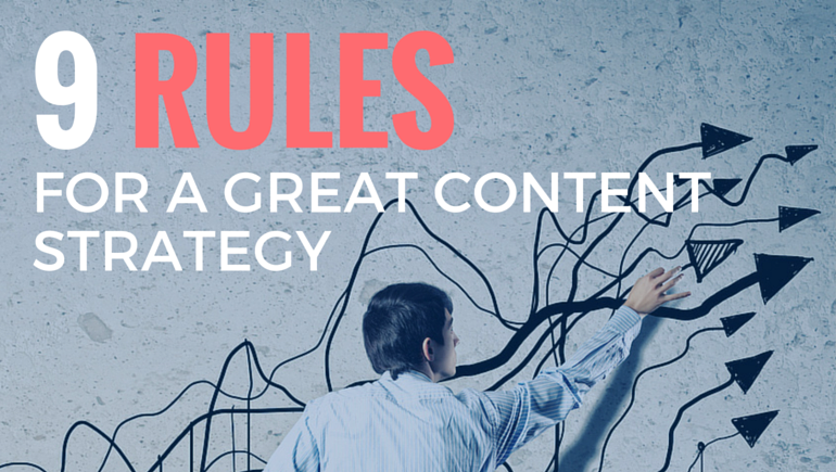 9 rules for great content strategy
