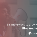 6 Simple Ways to Grow Your Blog Audience