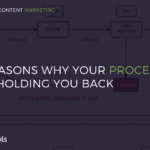 4 Reasons Why Your Process is Holding You Back