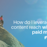 How can you leverage your content reach without paid media? Here are 4 ways to do that!