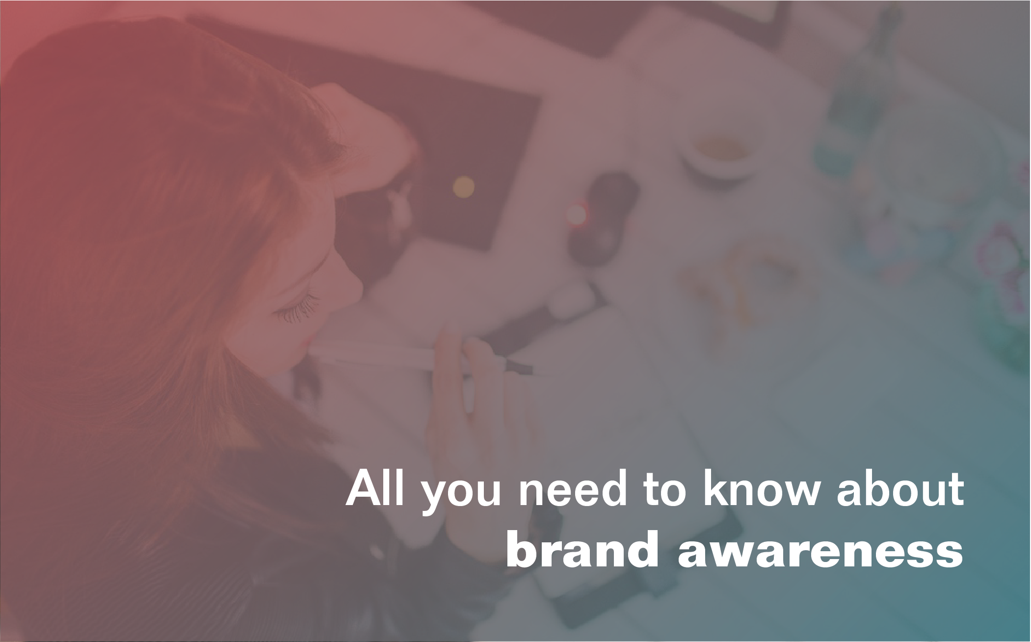 all you need to know brand awareness